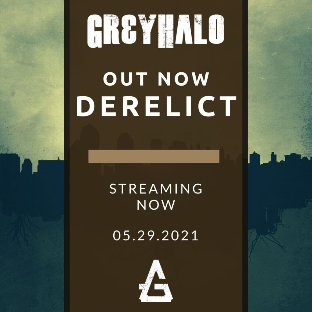 greyhalo derelict out now • Derelict by GreyHalo is Available to Stream